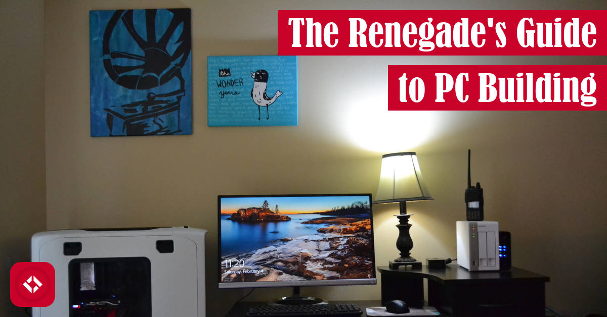 The Renegade's Guide to PC Building Featured Image