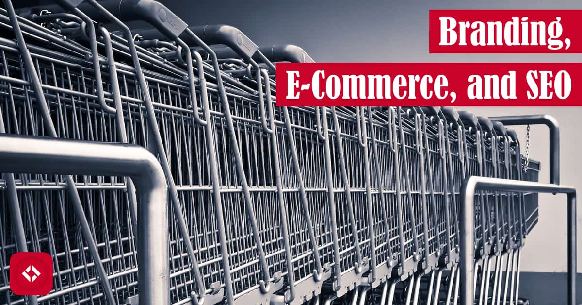 Branding, E-Commerce, and SEO Featured Image