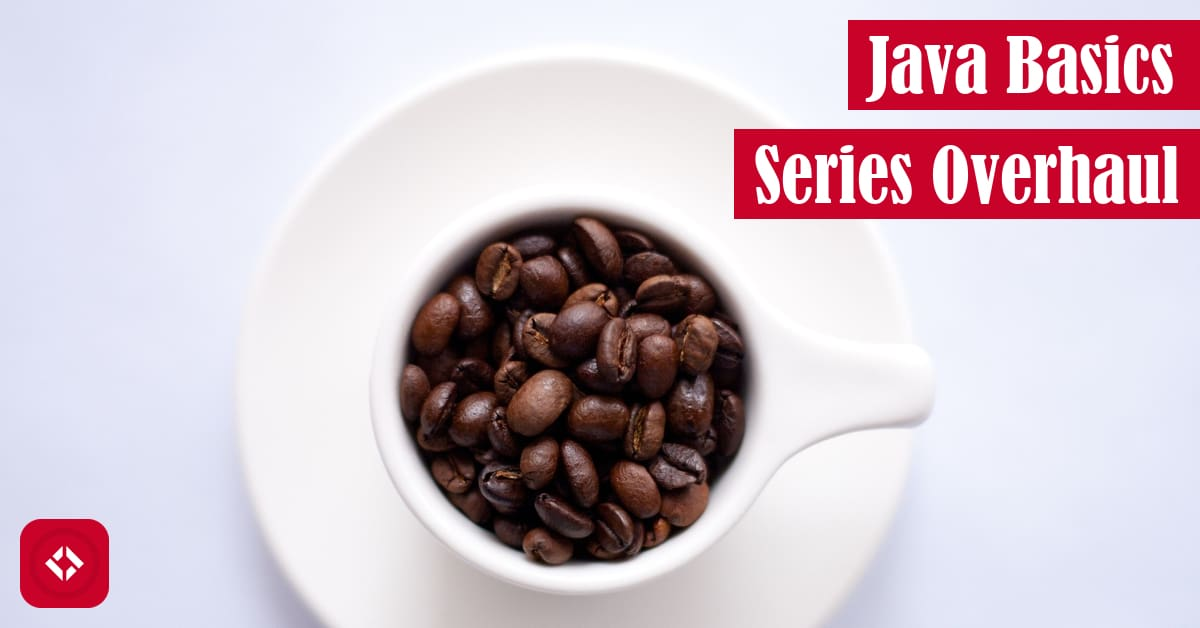 Java Basics Series Overhaul Featured Image