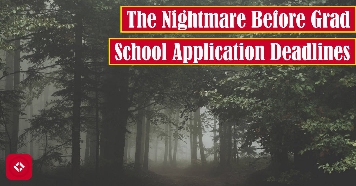 The Nightmare Before Grad School Application Deadlines Featured Image