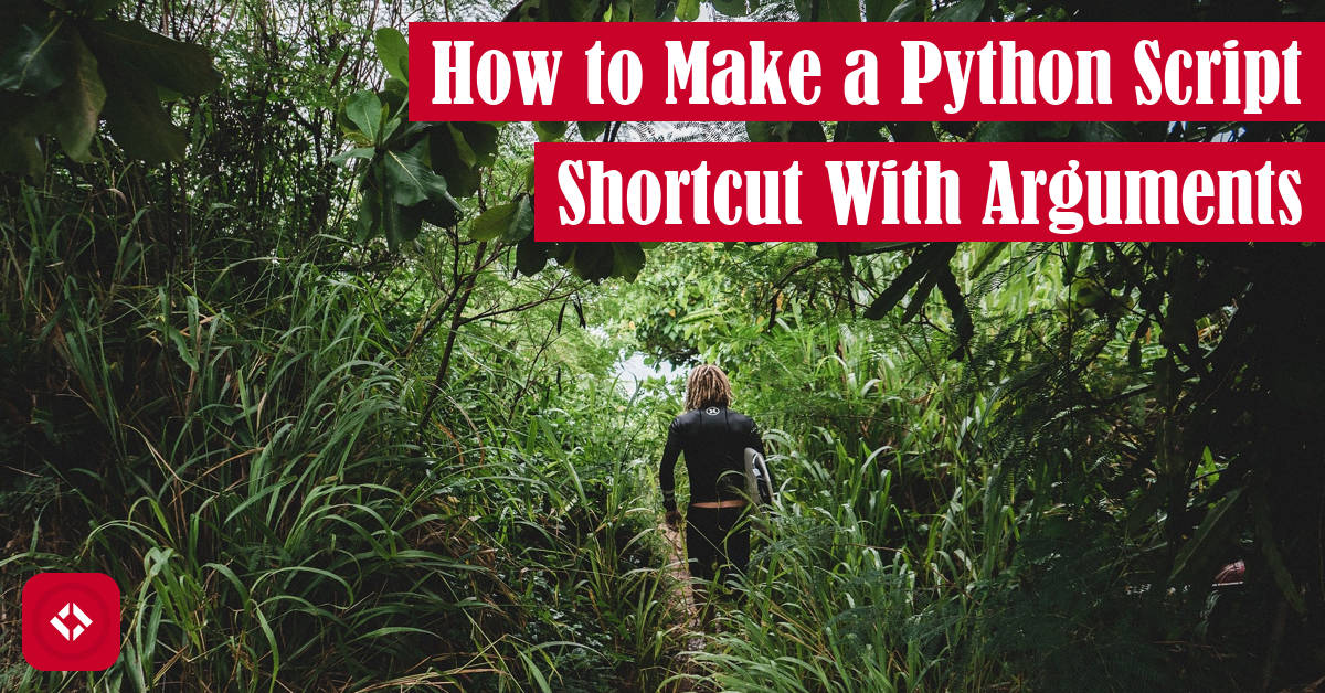 How to make a Python Script Shortcut With Arguments Featured Image