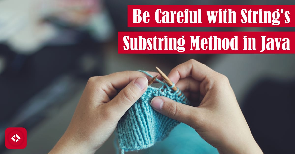 Be Careful with String's Substring Method in Java Featured Image