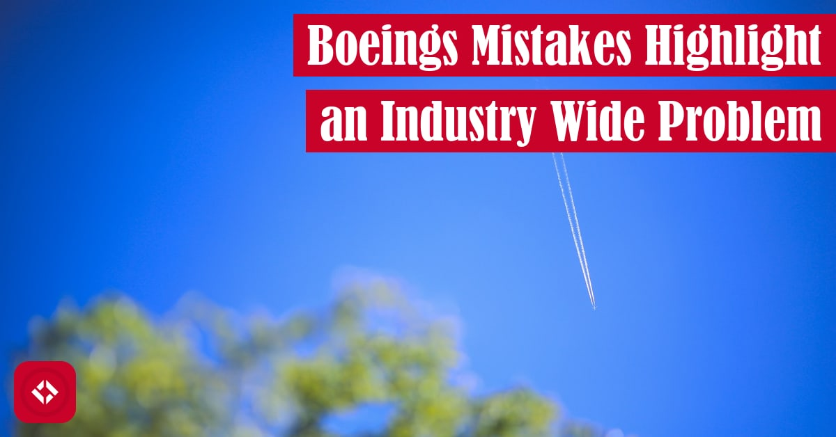 Boeing's Mistakes Highlight an Industry-Wide Problem Featured Image