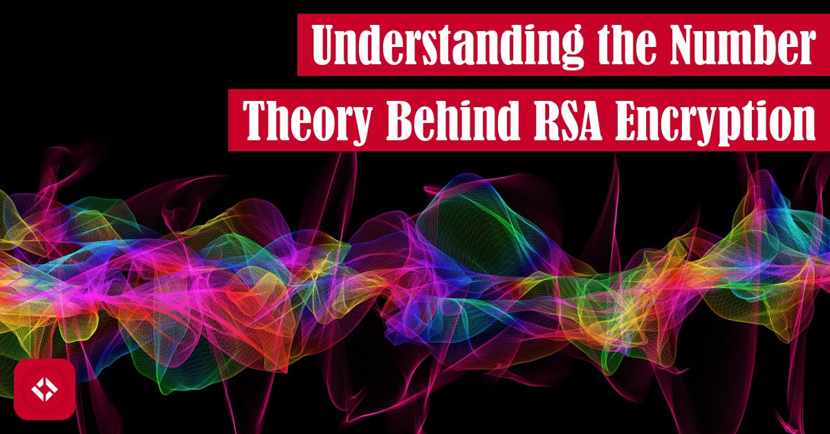 Understanding the Number Theory Behind RSA Encryption Feature Image