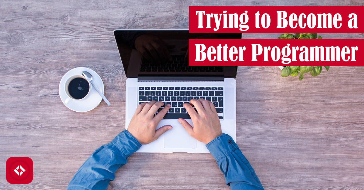 Trying to Become a Better Programmer? Featured Image
