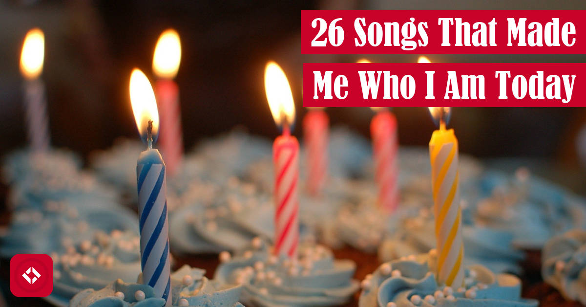 26 Songs That Made Me Who I Am Today Featured Image