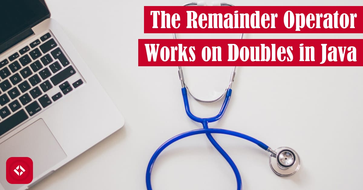 The Remainder Operator Works on Doubles in Java Featured Image
