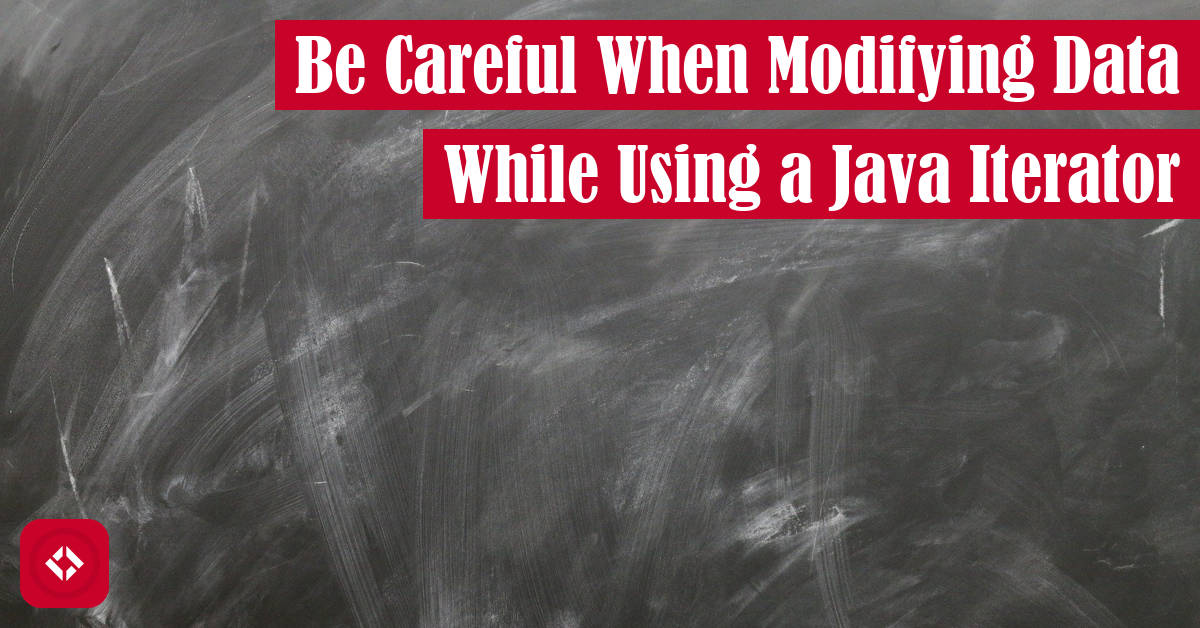 Be Careful When Modifying Data While Using a Java Iterator Featured Image