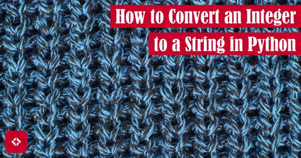 How to Convert an Integer to a String in Python Featured Image