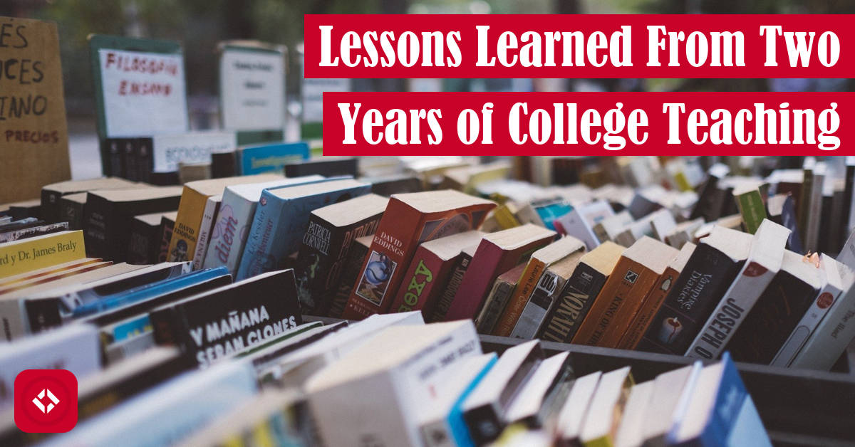 Lessons Learned From Two Years of College Teaching Featured Image