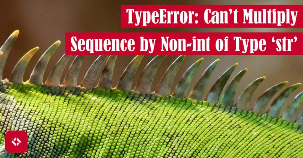 TypeError: Can't Multiply Sequence by Non-int of Type 'str' Featured Image