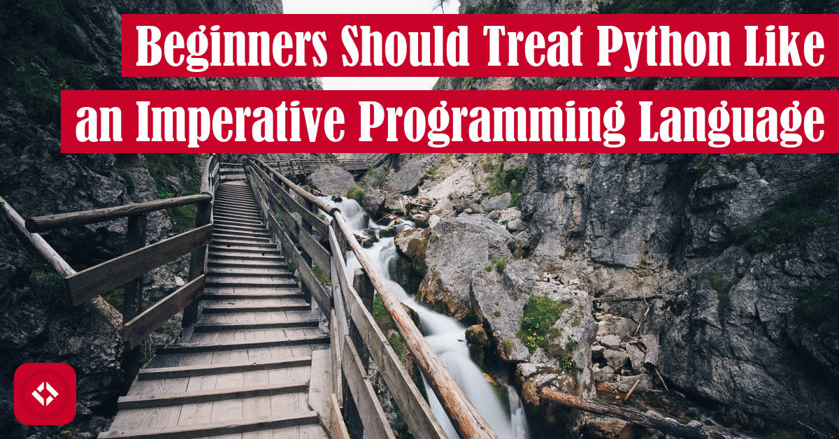 Beginners Should Treat Python Like an Imperative Programming Language Featured Image