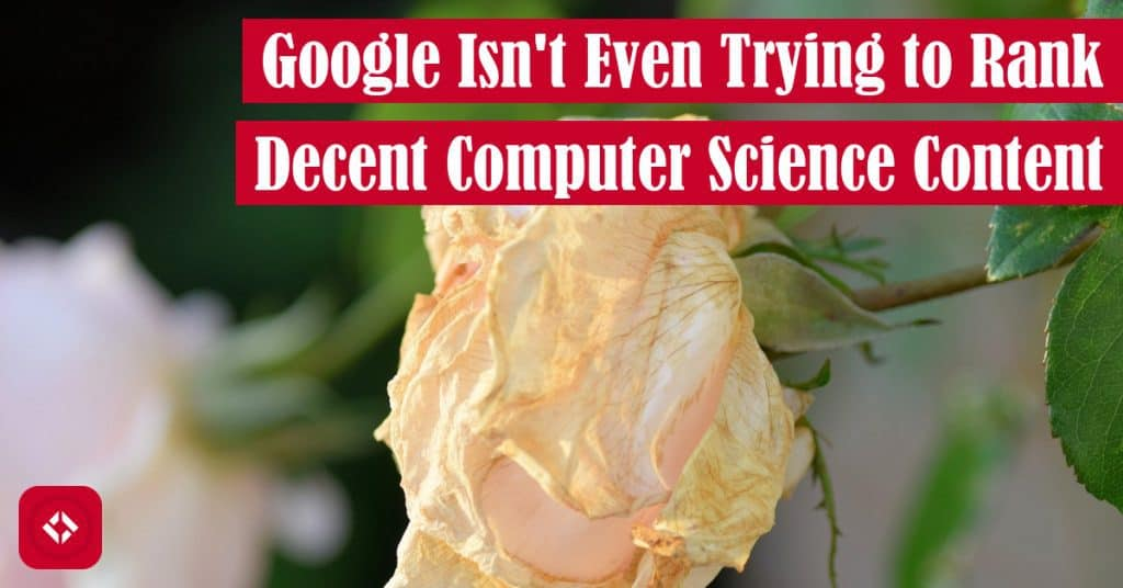 Google Isn't Even Trying to Rank Decent Computer Science Content Featured Image
