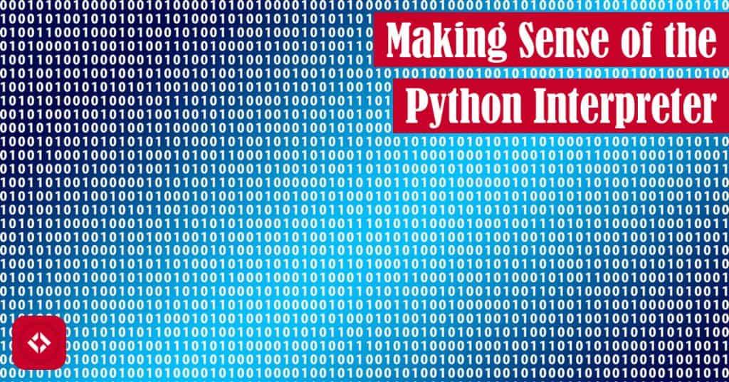 Making Sense of the Python Interpreter Featured Image
