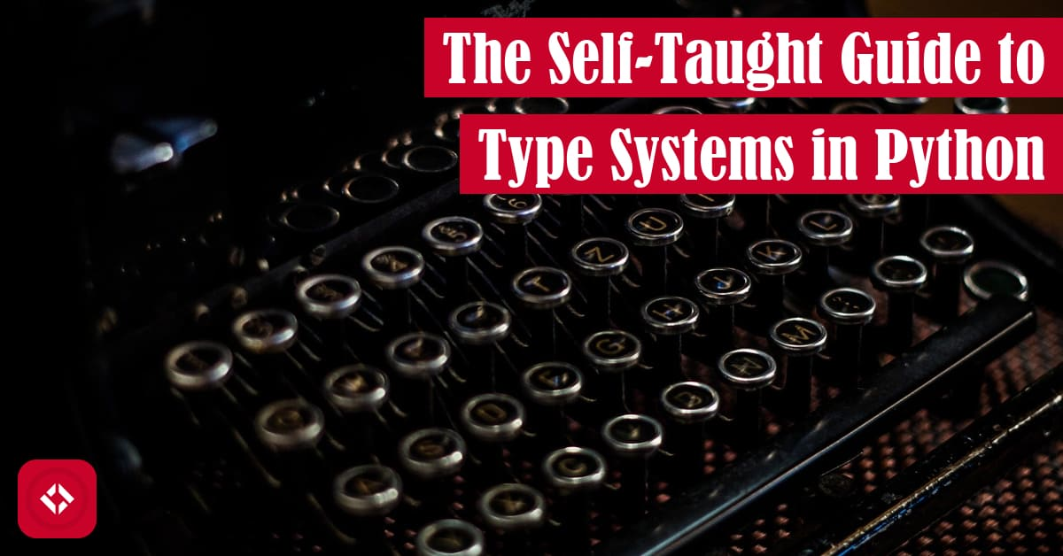 The Self-Taught Guide to Type Systems in Python Featured Image