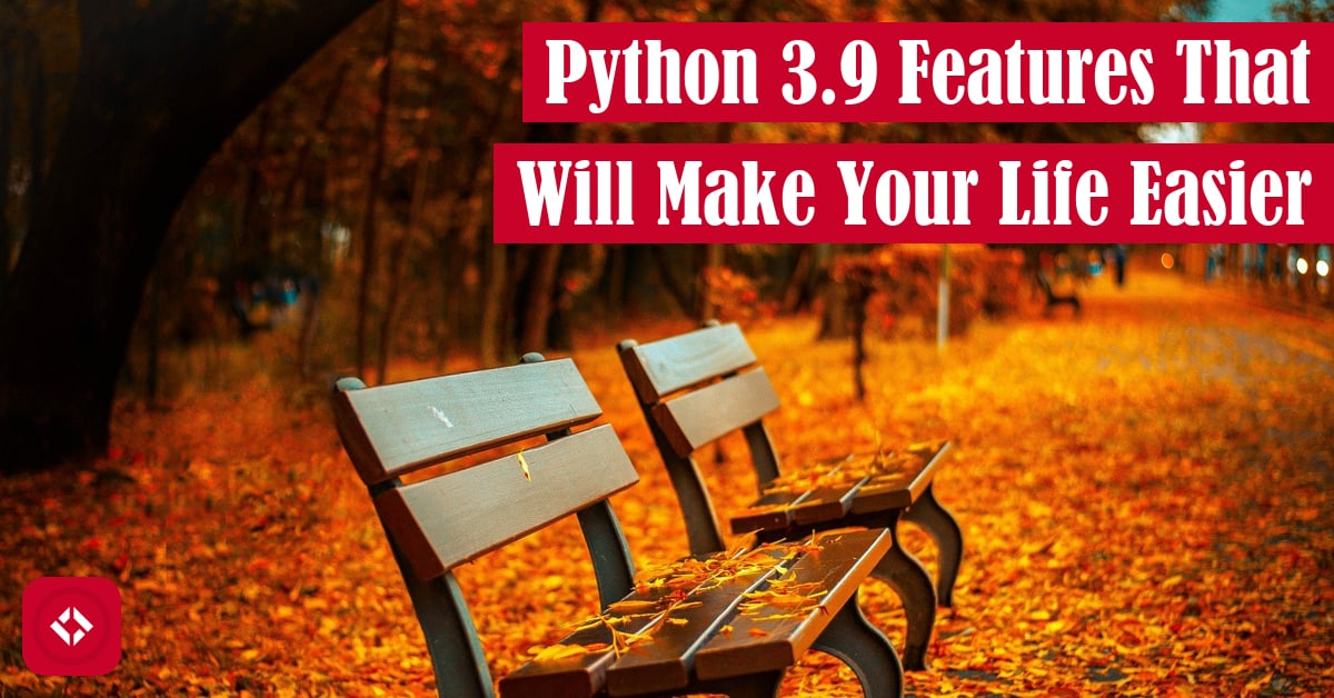 Python 3.9 Features That Will Make Your Life Easier Featured Image