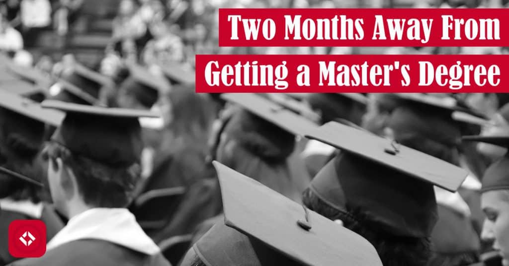 Two Months Away From Getting a Master's Degree Featured Image