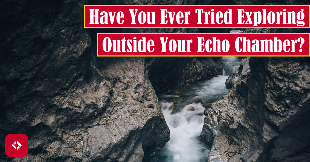 Have You Ever Tried to Explore Outside Your Echo Chamber? Featured Image