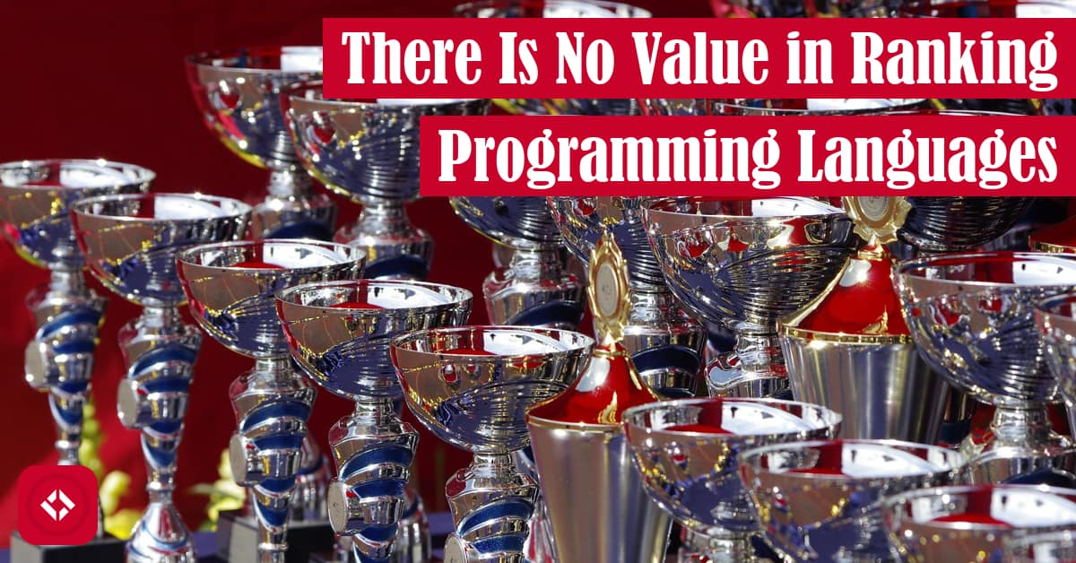 There Is No Value in Ranking Programming Languages Featured Image