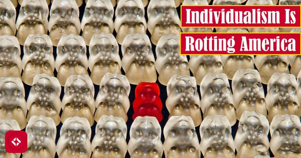 Individualism Is Rotting America Featured Image