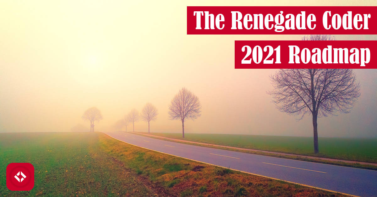 The Renegade Coder 2021 Roadmap Featured Image