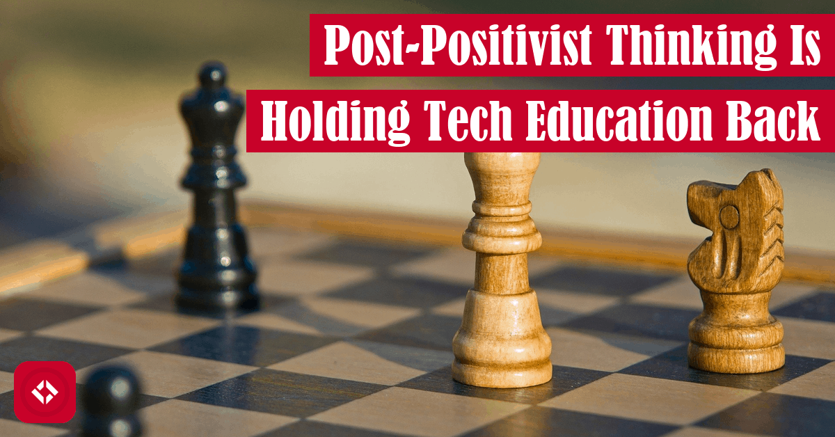 Post-Positivist Thinking Is Holding Tech Education Back Featured Image
