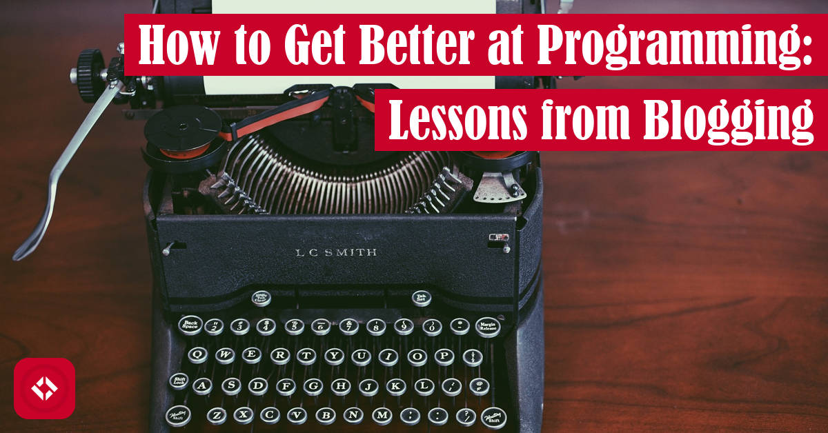 How to Get Better at Programming: Lessons from Blogging Featured Image