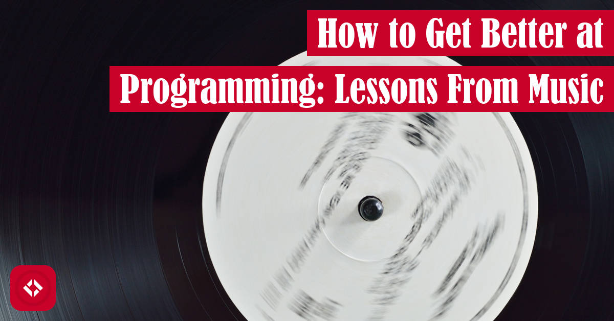 How to Get Better at Programming: Lessons From Music Featured Image