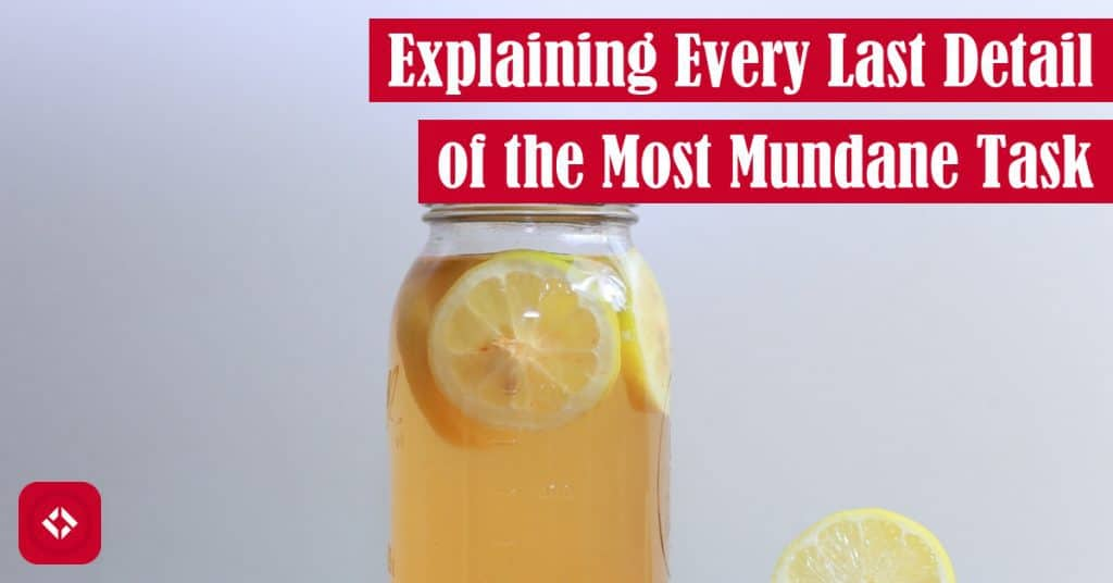 Explaining Every Last Detail of the Most Mundane Task Featured Image