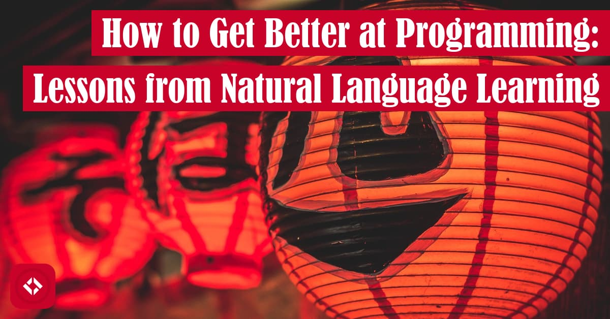 How to Get Better at Programming: Lessons from Natural Language Learning Featured Image